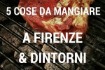 Cosa mangiare a Firenze e nella provincia di Firenze